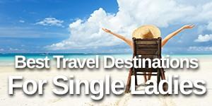Best Travel Destinations for Single Ladies